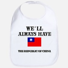 We Will Always Have The Republic Of China Bib