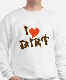 I Love Dirt Sweatshirt