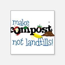 "Make Compost Not Landfills Square Sticker 3"" x 3"""