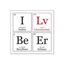 "I Lv BeEr [Chemical Elements] Square Sticker 3"" x"