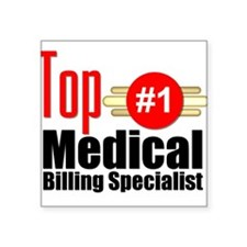 "Top Medical Billing Specialist Square Sticker 3"" x"