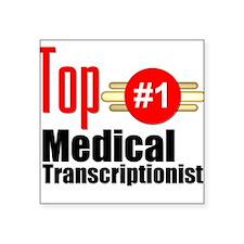 "Top Medical Transcriptionist Square Sticker 3"" x 3"
