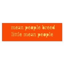 """""""mean people breed...""""Bumper Bumper Sticker"""