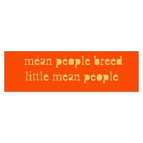 """""""mean people breed...""""Bumper Sticker"""