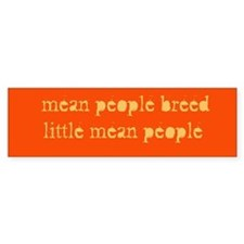 """""""mean people breed...""""Bumper Stickers"""