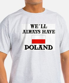 We Will Always Have Poland Ash Grey T-Shirt