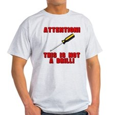 Attention: This is Not a Drill! T-Shirt T-Shirt