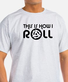 This Is How I Roll 45 T-Shirt