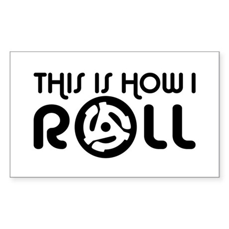 This Is How I Roll 45 Sticker (Rectangle)