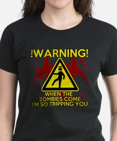 Warning - Zombies come, Im Tripping you Tee