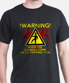 Warning - Zombies come, Im Tripping you T-Shirt