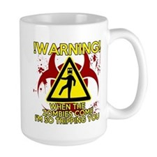 Warning - Zombies come, Im Tripping you Mug
