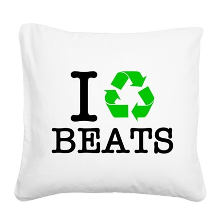 I Recycle Beats Square Canvas Pillow