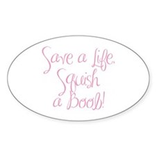 Save a Life, Squish a Boob! Oval Decal