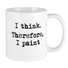 I Think Therefore I Paint Mug