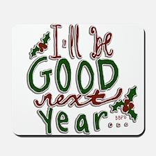 Ill Be Good Next Year Mousepad