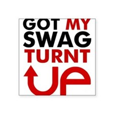 "Got my Swag Turnt Up Square Sticker 3"" x 3"""