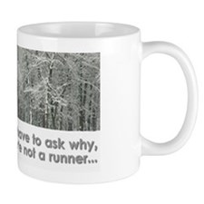 If you have to ask why... Mugs