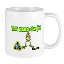 thats someone elses job.png Mug