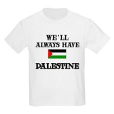 We Will Always Have Palestine Kids T-Shirt