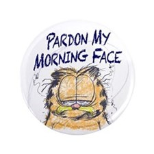 "PARDON MY MORNING FACE 3.5"" Button"