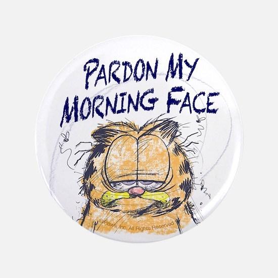 """PARDON MY MORNING FACE 3.5"""" Button"""