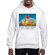 IF YOU WANT PERKY... Hooded Sweatshirt