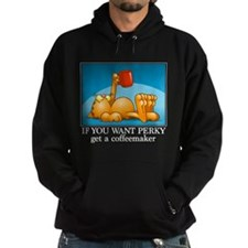 IF YOU WANT PERKY... Hoodie