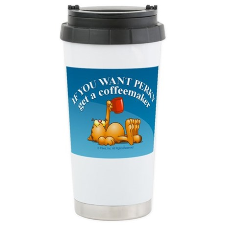 IF YOU WANT PERKY... Stainless Steel Travel Mug