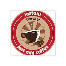 "Instant Teacher Square Sticker 3"" x 3"""
