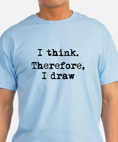 I Think Therefore I Draw T-Shirt