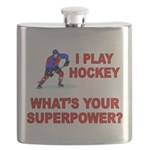 I PLAY HOCKEY WHATS YOUR SUPERPOWER Flask