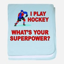 I PLAY HOCKEY WHATS YOUR SUPERPOWER baby blanket