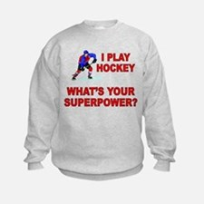 I PLAY HOCKEY WHATS YOUR SUPERPOWER Sweatshirt