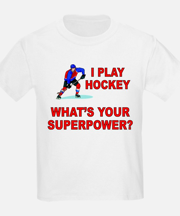 I PLAY HOCKEY WHATS YOUR SUPERPOWER T-Shirt