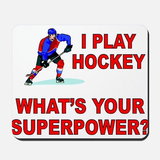 I PLAY HOCKEY WHATS YOUR SUPERPOWER Mousepad