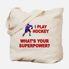 I PLAY HOCKEY WHATS YOUR SUPERPOWER Tote Bag