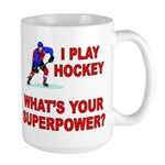 I PLAY HOCKEY WHATS YOUR SUPERPOWER Large Mug