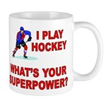 I PLAY HOCKEY WHATS YOUR SUPERPOWER Mug