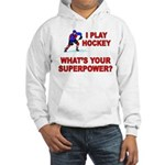 I PLAY HOCKEY WHATS YOUR SUPERPOWER Hooded Sweatsh