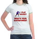 I PLAY HOCKEY WHATS YOUR SUPERPOWER Jr. Ringer T-S
