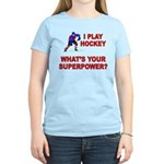 I PLAY HOCKEY WHATS YOUR SUPERPOWER Women's Light