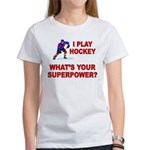 I PLAY HOCKEY WHATS YOUR SUPERPOWER Women's T-Shir