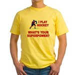 I PLAY HOCKEY WHATS YOUR SUPERPOWER Yellow T-Shirt