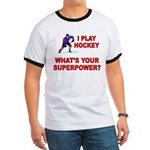 I PLAY HOCKEY WHATS YOUR SUPERPOWER Ringer T