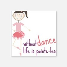 "Without Dance Square Sticker 3"" x 3"""