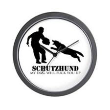 Schutzhund - My dog will fuck you up! Wall Clock