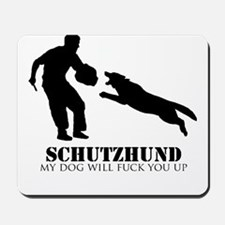Schutzhund - My dog will fuck you up! Mousepad