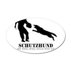 Schutzhund - My dog will fuck you up! Wall Decal