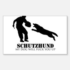 Schutzhund - My dog will fuck you up! Decal